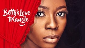 Download Movie Bettys Love Triangle Nollywood