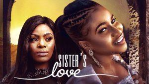 Sister's Love (Nollywood) NetNaija Free Download