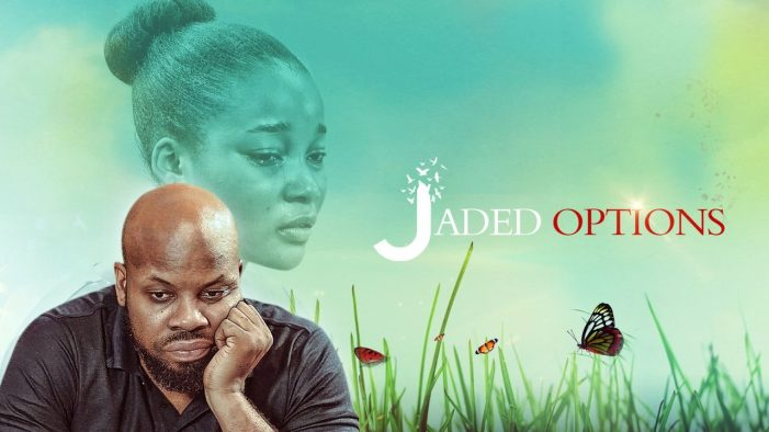 Jaded Options (Nollywood) NetNaija Free Download