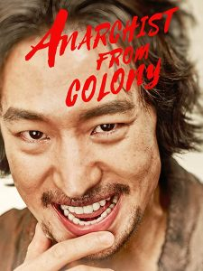 Anarchist From Colony (2017) (Korean) Free Download