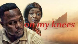 On my Knees (Nollywood) Free Download Mp4